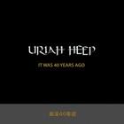 Uriah Heep - It Was 40 Years Ago