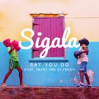 Sigala - Say You Do (Remixes)