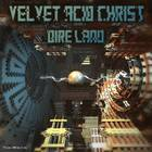 Velvet Acid Christ - Dire Land