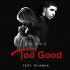 Drake - Too Good (Feat. Rihanna) (CDS)
