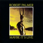 Robert Palmer - Maybe It's Live (Remastered 1993)