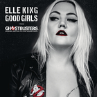 Elle King - Good Girls (From The 'ghostbusters' Original Motion Picture Soundtrack) (CDS)
