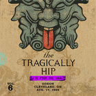 The Tragically Hip - Live From The Vault, Vol. 6: Cleveland