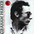 These Dreams Will Never Sleep: The Best Of Graham Parker 1976-2015 CD1
