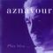 Charles Aznavour - Plus Bleu