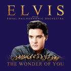 Elvis Presley - The Wonder of You: Elvis Presley with The Royal Philharmonic Orchestra