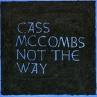 Cass McCombs - Not The Way (EP)