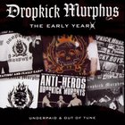 Dropkick Murphys - The Early Years (Underpaid & Out Of Tune)