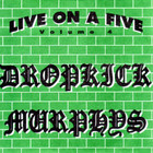 Dropkick Murphys - Live On A Five (VLS)
