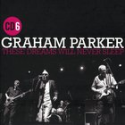 Graham Parker - These Dreams Will Never Sleep: The Best Of Graham Parker 1976-2015 CD6
