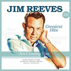 Jim Reeves - Greatest Hits: Am I Losing You