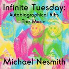 Michael Nesmith - Infinite Tuesday Autobiographical Riffs