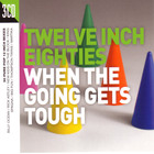 12 Inch 80's - When The Going Gets Tough CD1