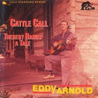 Eddy Arnold - Cattle Call - Thereby Hangs A Tale