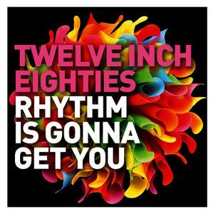 Twelve Inch Eighties: Rhythm Is Gonna Get You CD3
