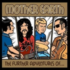 Mother Earth - The Further Adventures Of Mother Earth