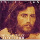 Border Town - The Very Best Of J.D. Souther