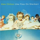 Alex Chilton - Like Flies On Sherbert (Reissued 1996)