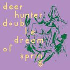 Deerhunter - Double Dream Of Spring