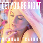 Meghan Trainor - Let You Be Right (CDS)