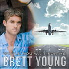 Brett Young - Would You Wait For Me (CDS)