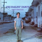 Alex Chilton - Feudalist Tarts (Reissued 1994)