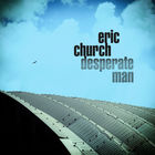 Eric Church - Desperate Man (CDS)