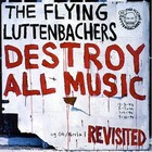 the flying luttenbachers - Destroy All Music Revisited