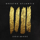 Breathe Atlantis - Soulmade