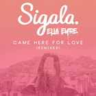 Sigala - Came Here For Love (With Ella Eyre) (Remixes)