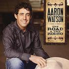 Aaron Watson - Road & the Rodeo