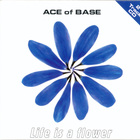 Ace Of Base - Life Is A Flower (CDS)