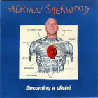 Adrian Sherwood - Becoming A Cliché