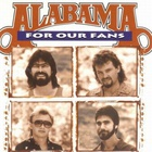 Alabama - For Our Fans
