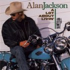 Alan Jackson - A Lot About Livin'