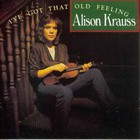 Alison Krauss - I've Got That Old Feeling