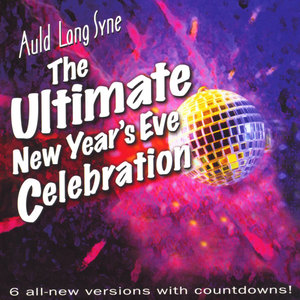 Auld Lang Syne - The Ultimate New Years Eve Celebration