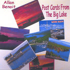 Allan Benoit - Post Cards From The Big Lake