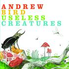Andrew Bird - Useless Creatures