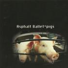 Asphalt Ballet - Pigs