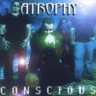 Atrophy - Conscious