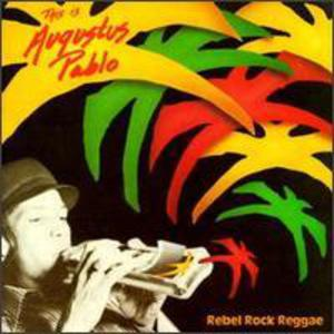 Rebel Rock Reggae - This Is Augustus Pablo
