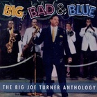 Big, Bad & Blue: The Big Joe Turner Anthology CD1