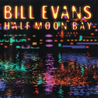 Bill Evans - Half Moon Bay