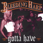 Bleeding Harp - Gotta Have