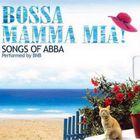 Bossa Mamma Mia Songs Of Abba