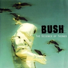 Bush - The Science Of Things CD1
