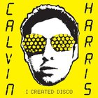 Calvin Harris - I Created Disco