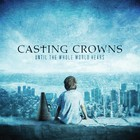 Casting Crowns - Until The Whole World Hears