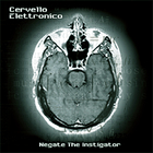 Cervello Elettronico - Negate The Instigator